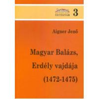 Aigner Jenő: Magyar Balázs, Erdély vajdája (1472-1475)