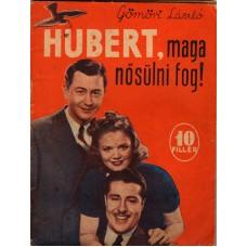 Gömöri László: Hubert, maga nősülni fog!