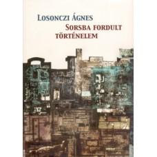 Losonczi Ágnes: Sorsba fordult történelem