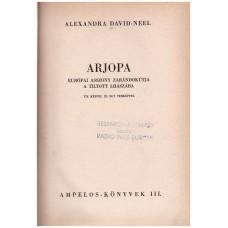 Alexandra David-Neel: Arjopa (európai asszony zarándokútja a tiltott Lhászába)
