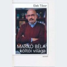 Elek Tibor: Markó Béla költői világa