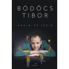 Bödőcs Tibor: Addig se iszik