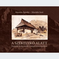 Murádin Katalin – Murádin Jenő: A székelykő alatt