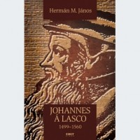 Hermán M. János: Johannes á Lasco. 1499–1560