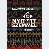 Laczkó Vass Róbert: Nyitott szemmel - III. kötet