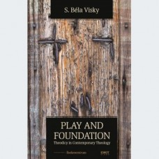 S. Béla Visky: Play and foundation. Theodicy in Contemporary Theology