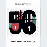 Benkő Levente: Volt egyszer egy '56