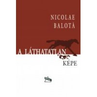 Nicolae Balotă: A láthatatlan képe