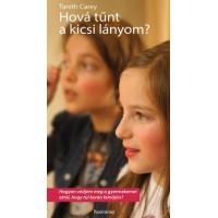 Tanith Carey: Hová tűnt a kicsi lányom?