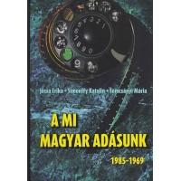 Józsa Erika – Simonffy Katalin – Tomcsányi Mária: A mi Magyar Adásunk 1969–1985