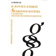 B. Kovács András: Szabályos kivétel. A romániai magyar oktatásügy regénye