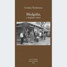 Cristian Teodorescu: Medgidia, a hajdani város
