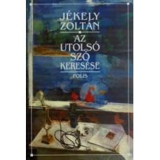 Jékely Zoltán: Az utolsó szó keresése.