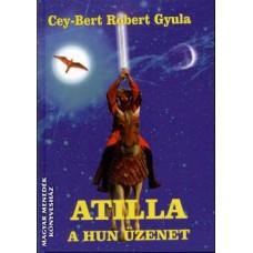 Cey-Bert Róbert Gyula: Atilla - A hun üzenet