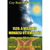 Cey-Bert Róbert Gyula: 1526: A végzetes mohácsi Béke vagy 150 év háború!