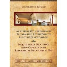 Gudor Kund Botond: Az eltűnt Gyulafehérvári Református Egyházmegye és egyházi közösségei