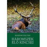 Kászoni Zoltán: Háromszék élő kincsei