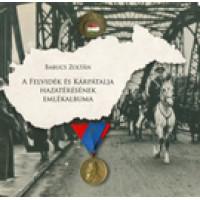 Babucs Zoltán: A Felvidék és Kárpátalja hazatérésének emlékalbuma
