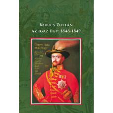 Babucs Zoltán: Az igaz ügy: 1848 - 1849