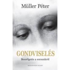 Müller Péter: Gondviselés-Beszélgetés a sorsunkról