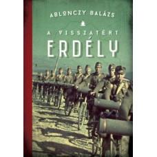 Ablonczy Balázs: A visszatért Erdély 1940-1944 (3. kiadás)