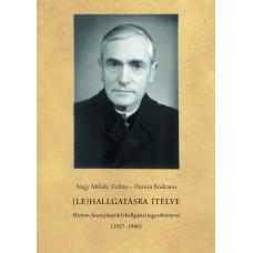Nagy Mihály Zoltán – Denisa Bodeanu: (Le)hallgatásra ítélve. Márton Áron püspök lehallgatási jegyzőkönyvei (1957–1960)