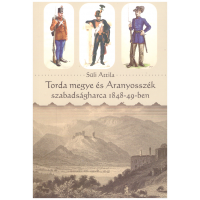 Süli Attila: Torda megye és Aranyosszék szabadságharca 1848-49-ben