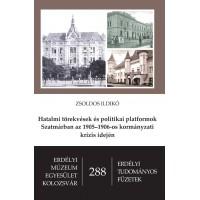 Zsoldos Ildikó: Hatalmi törekvések és politikai platformok Szatmárban az 1905–1906-os kormányzati krízis idején