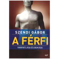Szendi Gábor: A férfi hanyatlása és bukása