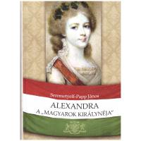 """Seremetyeff-Papp János: Alexandra a """"magyarok királynéja"""""""