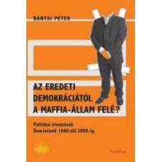 Bányai Péter: Az eredeti demokráciától a maffia-állam felé?