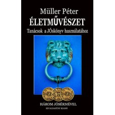 Müller Péter: Életművészet - Tanácsok a JÓskönyv használatához - Három jósérmével