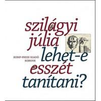 Szilágyi Júlia: Lehet-e esszét tanítani? - Esszék