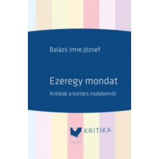 Balázs Imre József: Ezeregy mondat - Kritikák a kortárs irodalomról