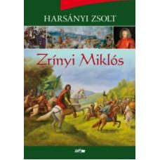 Harsányi Zsolt: Zrínyi Miklós - A költő és hadvezér életének regénye