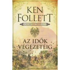Ken Follett: Az Idők Végezetéig - Kingsbridge-trilógia II.