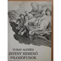 Turay Alfréd: Istent kereső Filozófusok