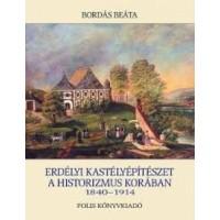 Bordás Beáta: Erdélyi kastélyépítészet a historizmus korában (1840–1914)