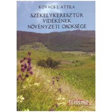Kovács J. Attila: Székelykeresztúr vidékének növényzeti öröksége