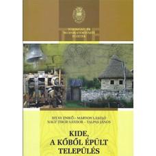 Bitay Enikő, Márton László, Nagy Tibor Sándor, Talpas János: Kide, a kőből épült település