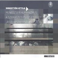 """Sebestyén Attila: Menedzser humanizmus: a szervezeti és üzleti élet """"átlelkesítettsége"""""""