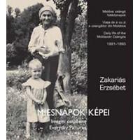 Zakariás Erzsébet: Miesnapok képei - Moldvai csángó hétköznapok 1991-1993