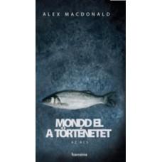 Alex MacDonald: Mondd el a történetet - Az ács