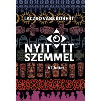 Laczkó Vass Róbert: Nyitott szemmel VI. kötet