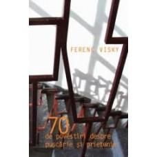 Visky Ferenc: 70 de povestiri despre puşcărie şi prietenie