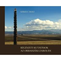 Székely Zsolt: Régészeti kutatások az Orbaiszéki Zabolán