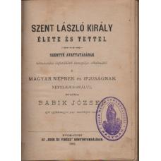 Babik József: Szent László Király élete és tettei