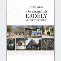 Furu Árpád: Táji tagolódás Erdély népi építészetében