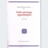 Dáné Veronka: Torda vármegye jegyzőkönyvei I.