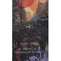 Gyáni Gábor: Az urbanizáció társadalomtörténete - Tanulmányok